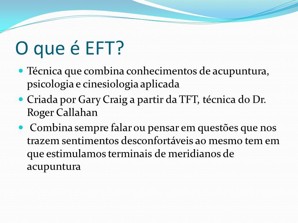 O que é EFT Técnica que combina conhecimentos de acupuntura, psicologia e cinesiologia aplicada.