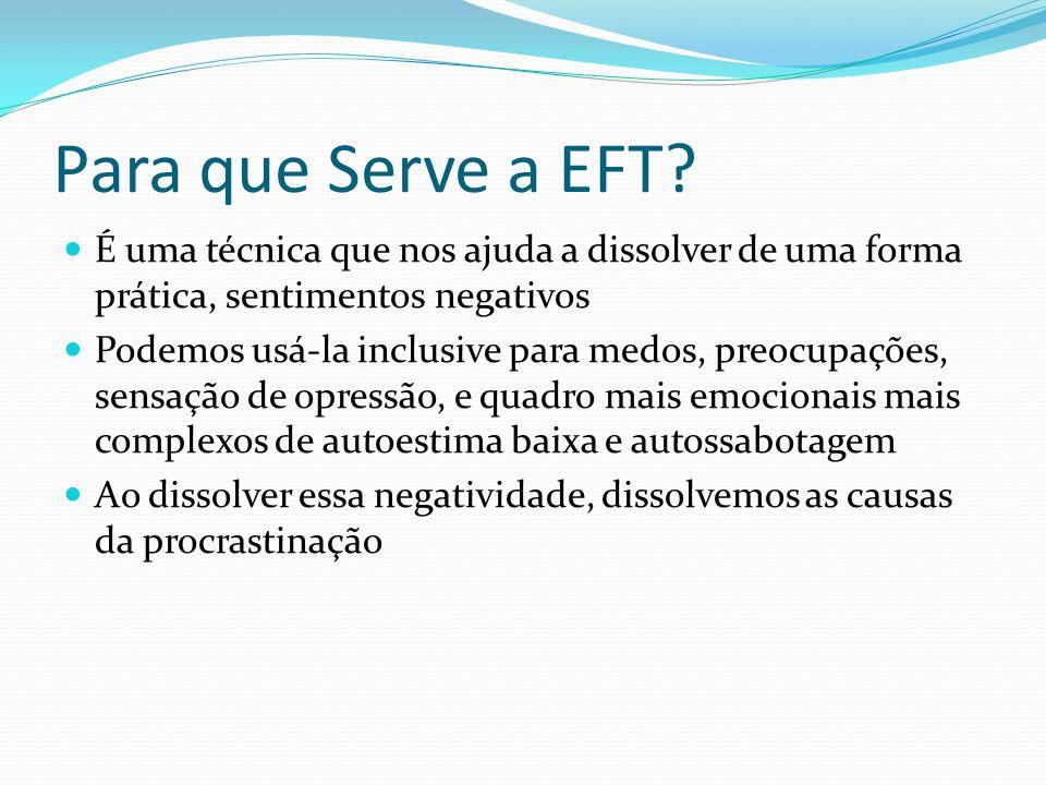 Para que Serve a EFT É uma técnica que nos ajuda a dissolver de uma forma prática, sentimentos negativos.