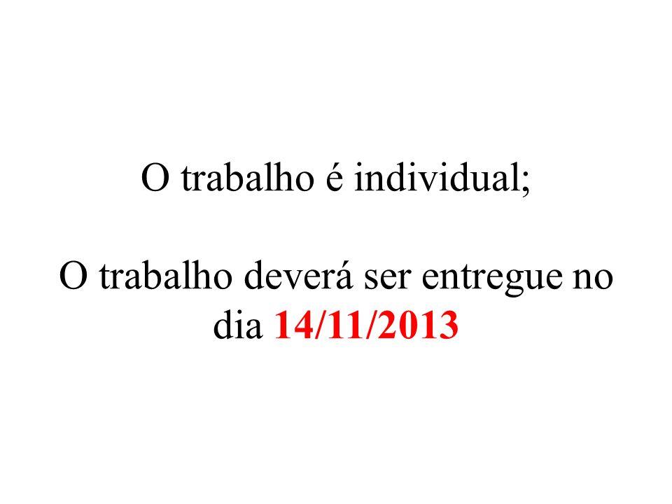 O trabalho é individual; O trabalho deverá ser entregue no dia 14/11/2013