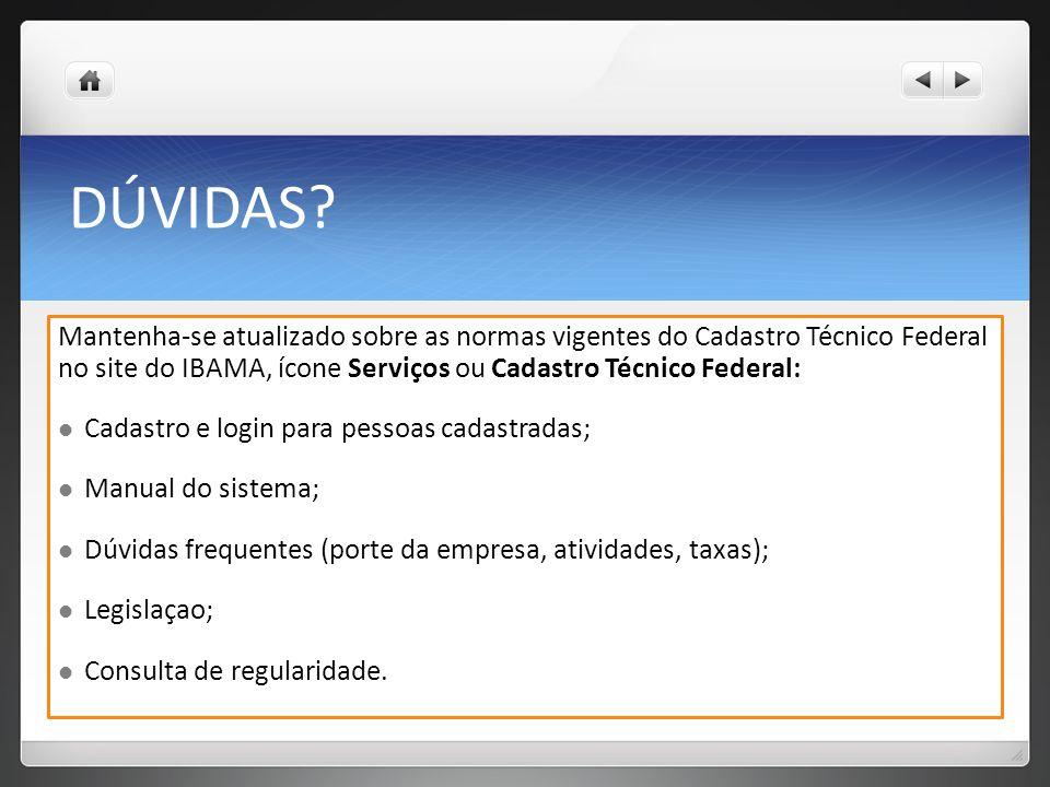 DÚVIDAS Mantenha-se atualizado sobre as normas vigentes do Cadastro Técnico Federal no site do IBAMA, ícone Serviços ou Cadastro Técnico Federal: