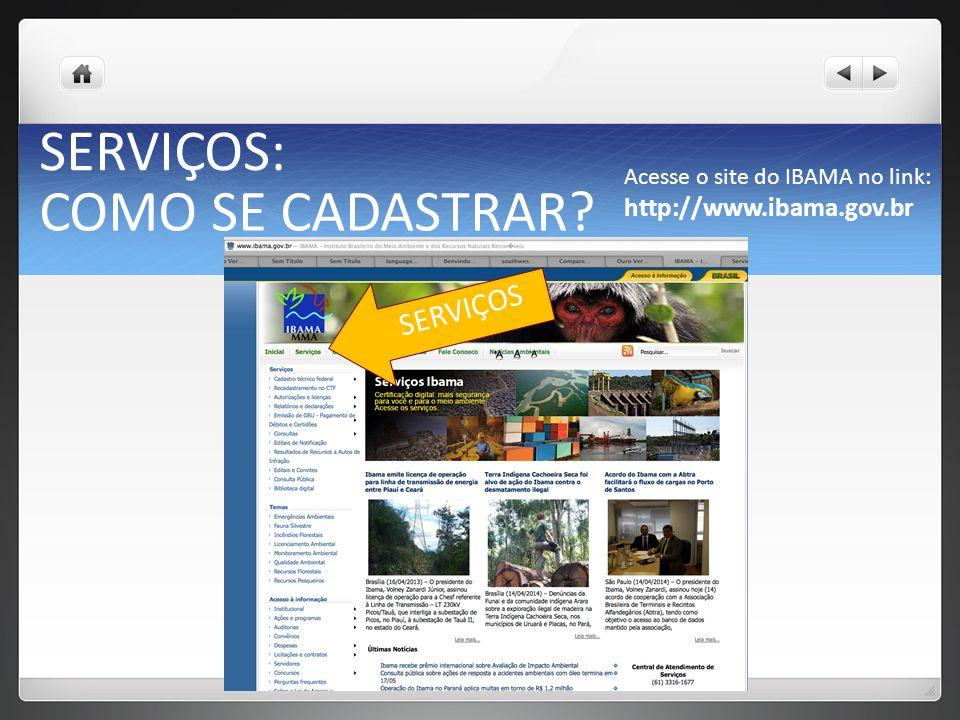 SERVIÇOS: COMO SE CADASTRAR SERVIÇOS http://www.ibama.gov.br