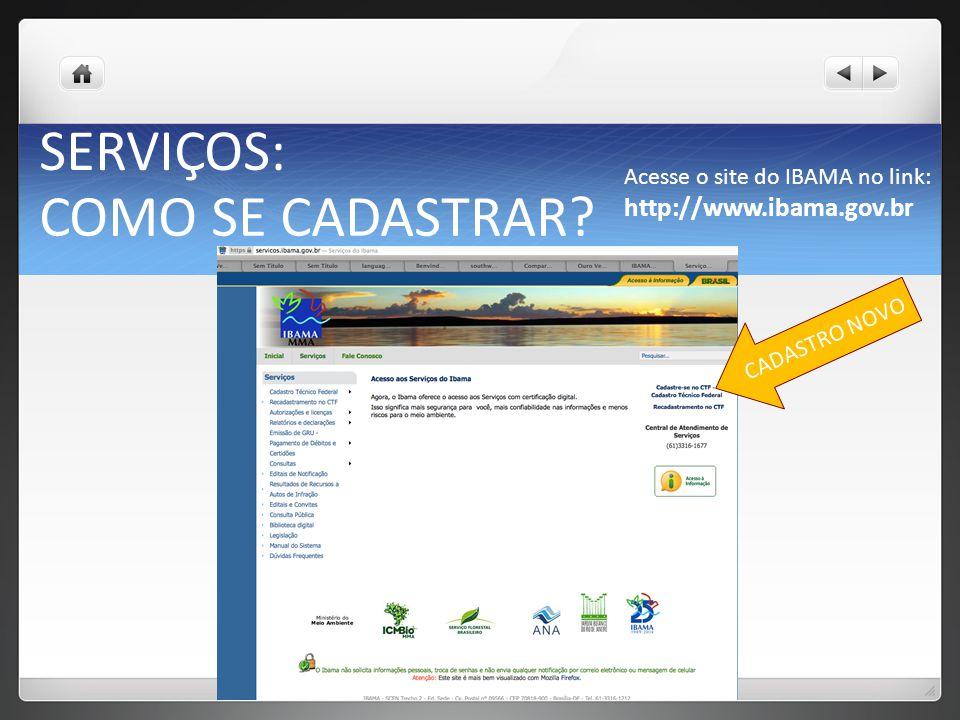 SERVIÇOS: COMO SE CADASTRAR http://www.ibama.gov.br