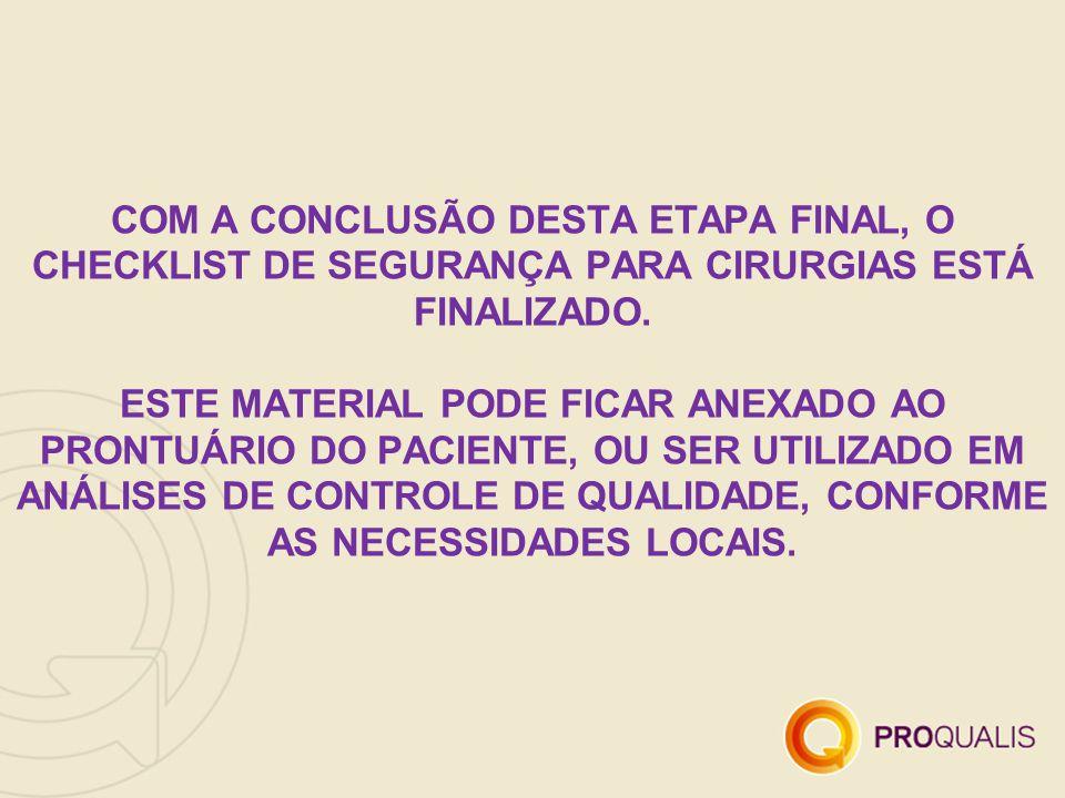 COM A CONCLUSÃO DESTA ETAPA FINAL, O CHECKLIST DE SEGURANÇA PARA CIRURGIAS ESTÁ FINALIZADO.