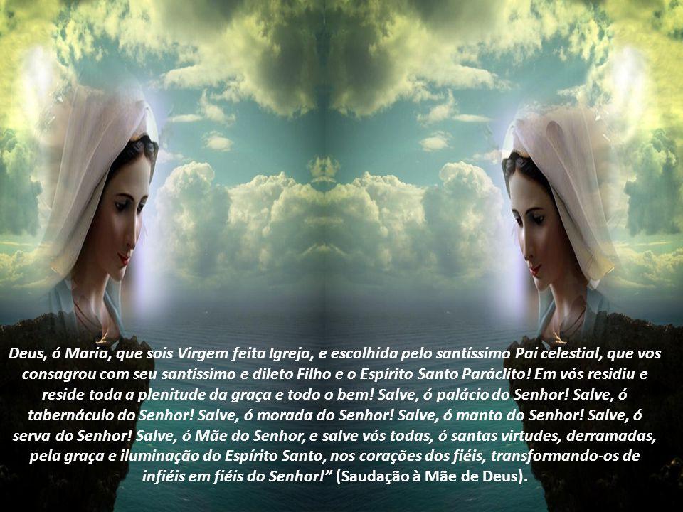 Deus, ó Maria, que sois Virgem feita Igreja, e escolhida pelo santíssimo Pai celestial, que vos consagrou com seu santíssimo e dileto Filho e o Espírito Santo Paráclito.