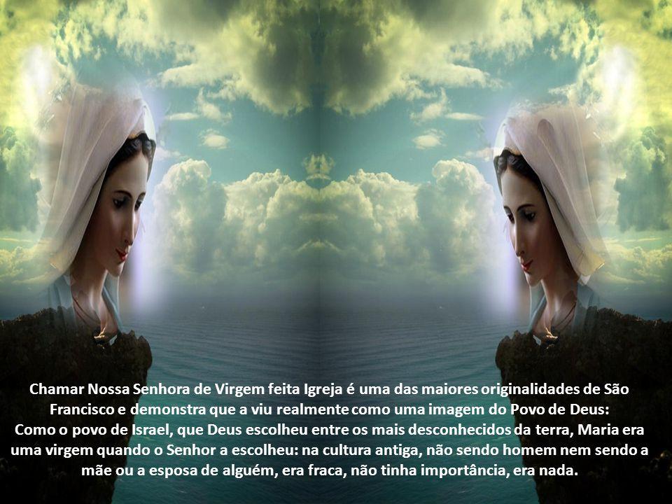 Chamar Nossa Senhora de Virgem feita Igreja é uma das maiores originalidades de São Francisco e demonstra que a viu realmente como uma imagem do Povo de Deus: