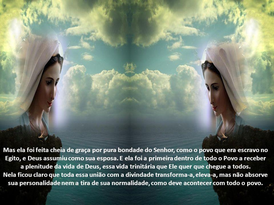Mas ela foi feita cheia de graça por pura bondade do Senhor, como o povo que era escravo no Egito, e Deus assumiu como sua esposa. E ela foi a primeira dentro de todo o Povo a receber a plenitude da vida de Deus, essa vida trinitária que Ele quer que chegue a todos.