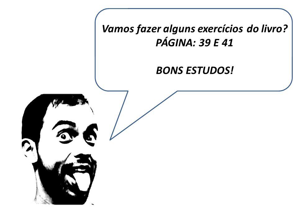 Vamos fazer alguns exercícios do livro PÁGINA: 39 E 41 BONS ESTUDOS!
