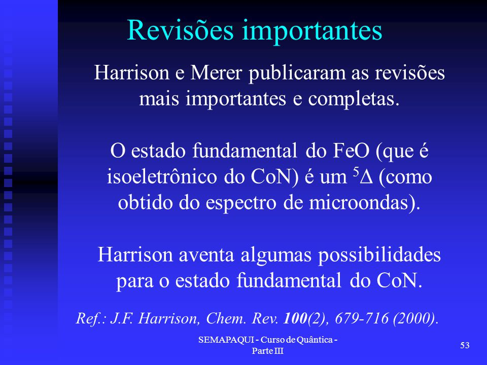 Revisões importantes Harrison e Merer publicaram as revisões mais importantes e completas.