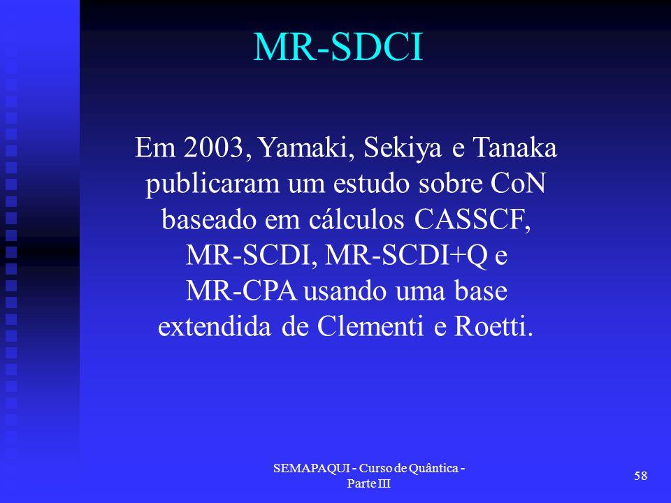 MR-SDCI Em 2003, Yamaki, Sekiya e Tanaka publicaram um estudo sobre CoN baseado em cálculos CASSCF, MR-SCDI, MR-SCDI+Q e.