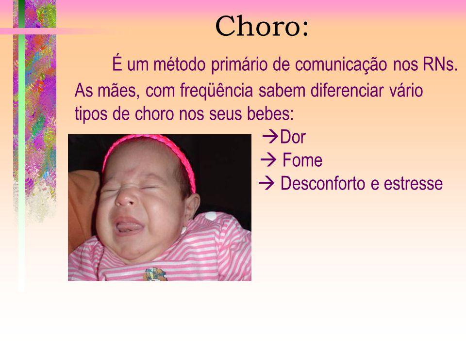 Choro: É um método primário de comunicação nos RNs