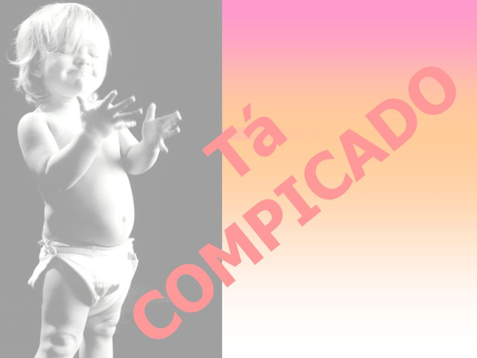 Tá COMPICADO