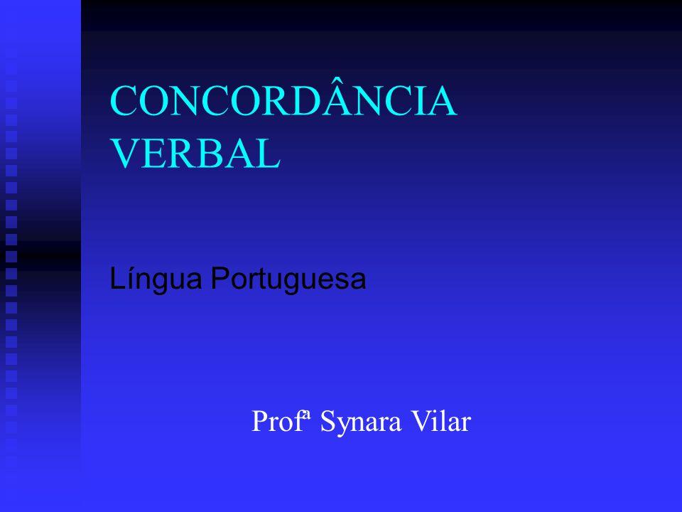 CONCORDÂNCIA VERBAL Língua Portuguesa Profª Synara Vilar