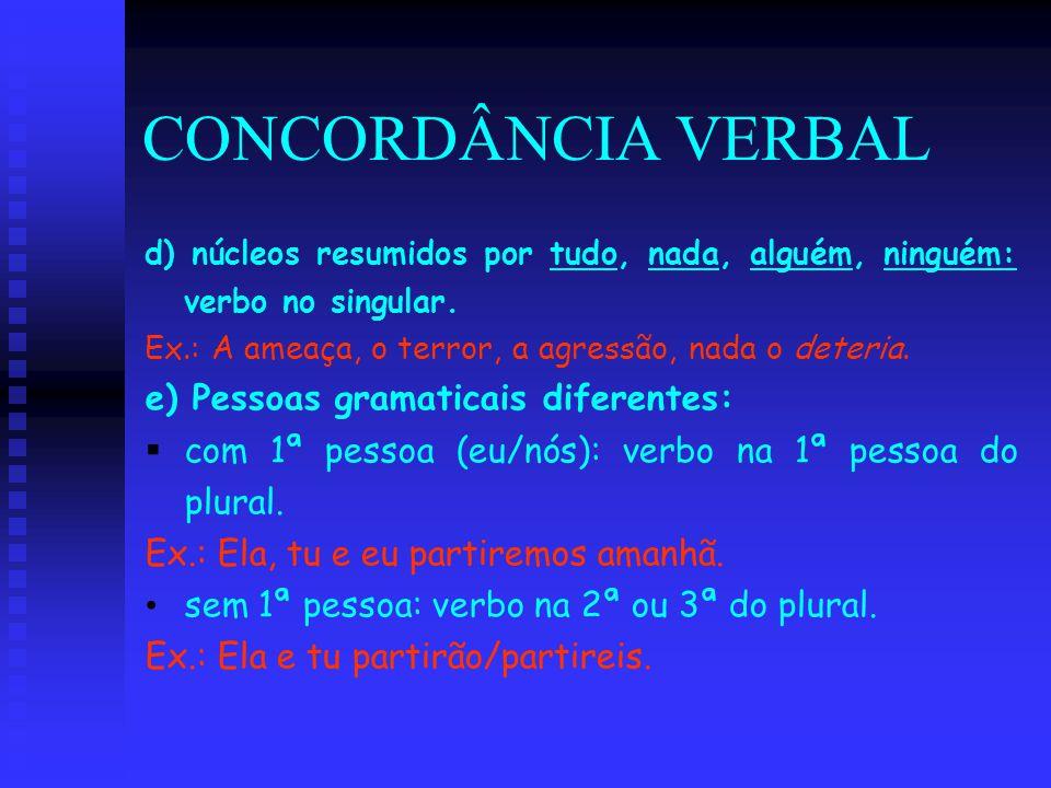 CONCORDÂNCIA VERBAL e) Pessoas gramaticais diferentes: