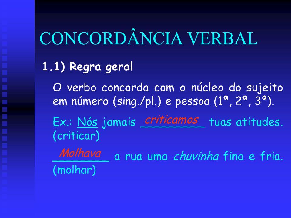 CONCORDÂNCIA VERBAL 1.1) Regra geral