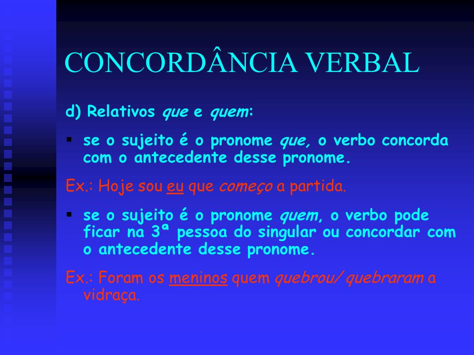 CONCORDÂNCIA VERBAL d) Relativos que e quem:
