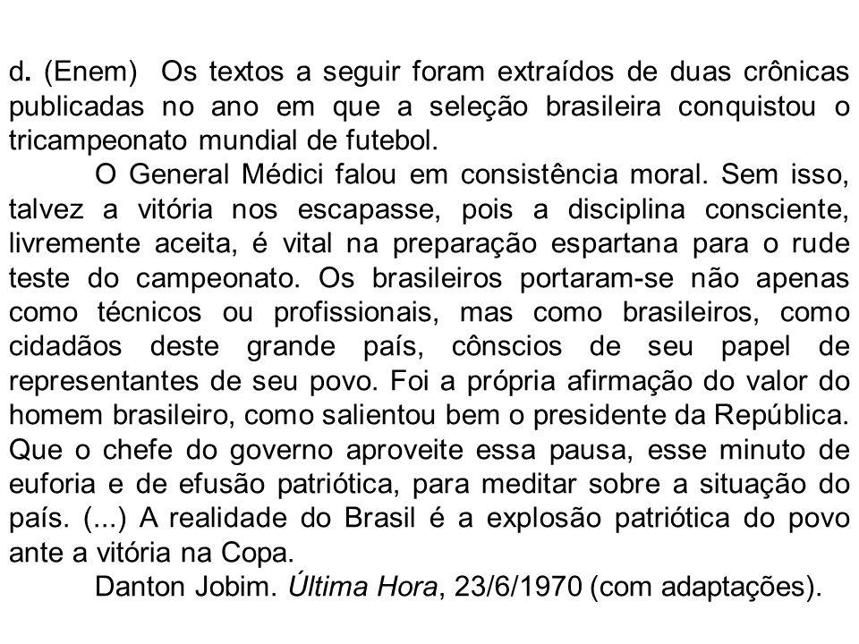 d. (Enem) Os textos a seguir foram extraídos de duas crônicas publicadas no ano em que a seleção brasileira conquistou o tricampeonato mundial de futebol.