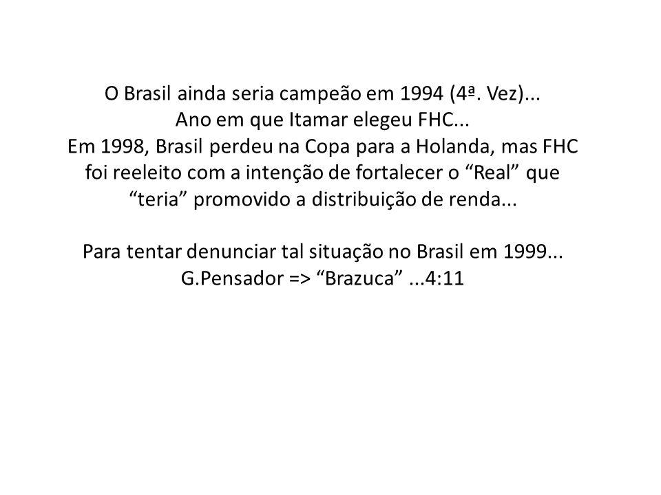 O Brasil ainda seria campeão em 1994 (4ª. Vez)...