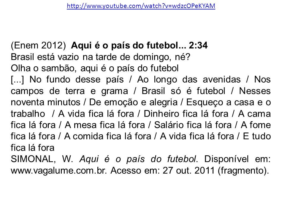 (Enem 2012) Aqui é o país do futebol... 2:34