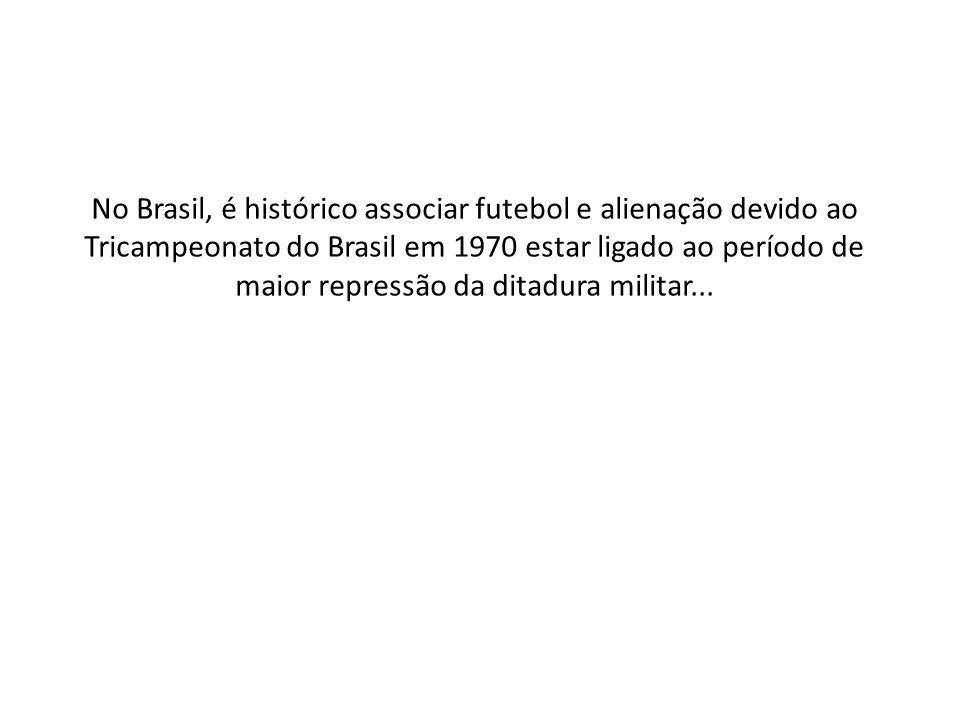 No Brasil, é histórico associar futebol e alienação devido ao