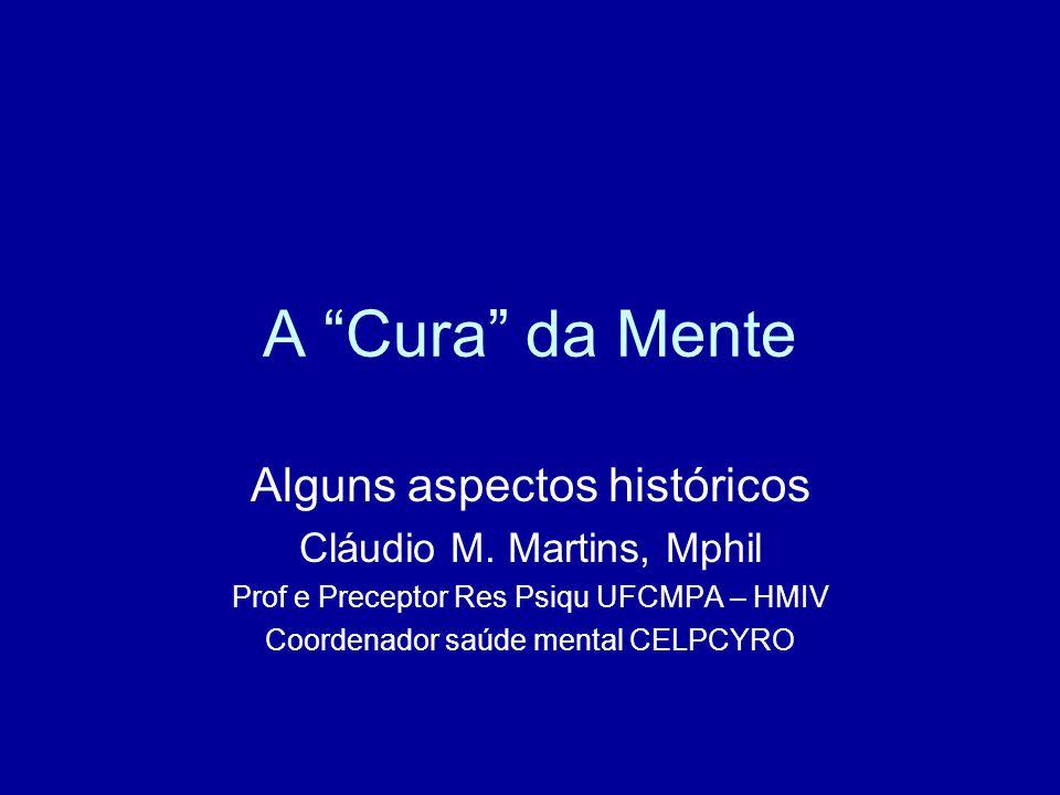 A Cura da Mente Alguns aspectos históricos Cláudio M. Martins, Mphil
