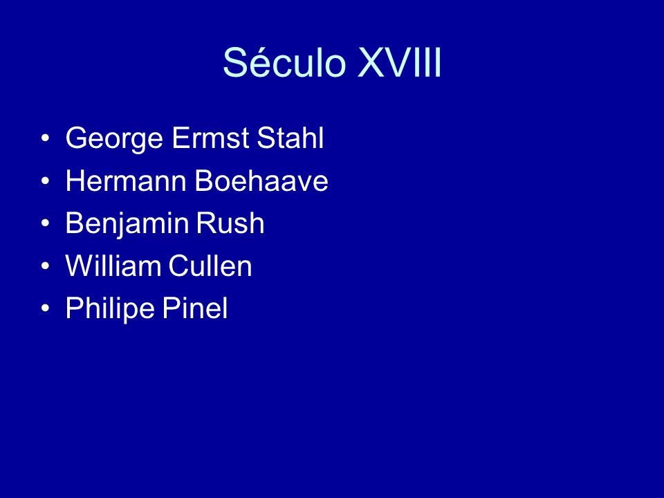 Século XVIII George Ermst Stahl Hermann Boehaave Benjamin Rush