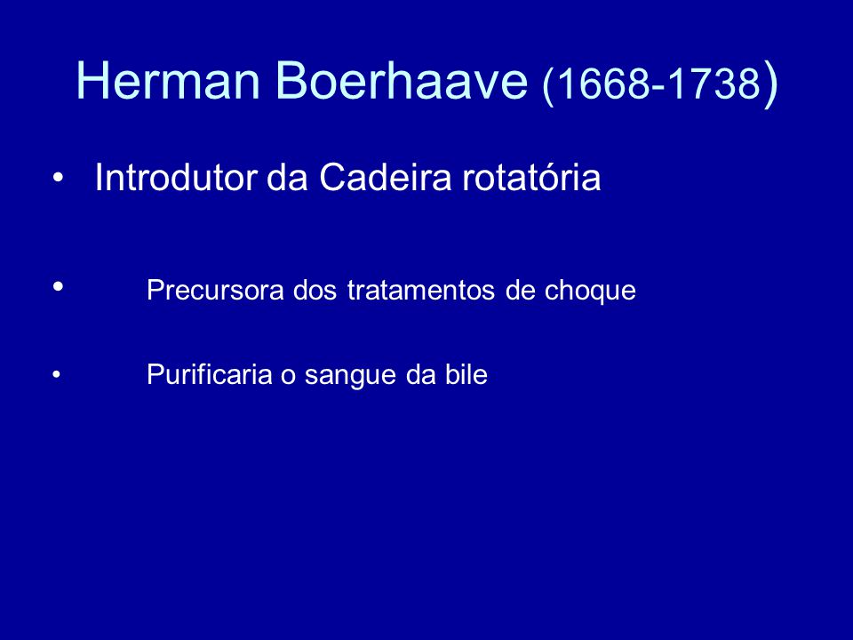 Herman Boerhaave (1668-1738) Introdutor da Cadeira rotatória