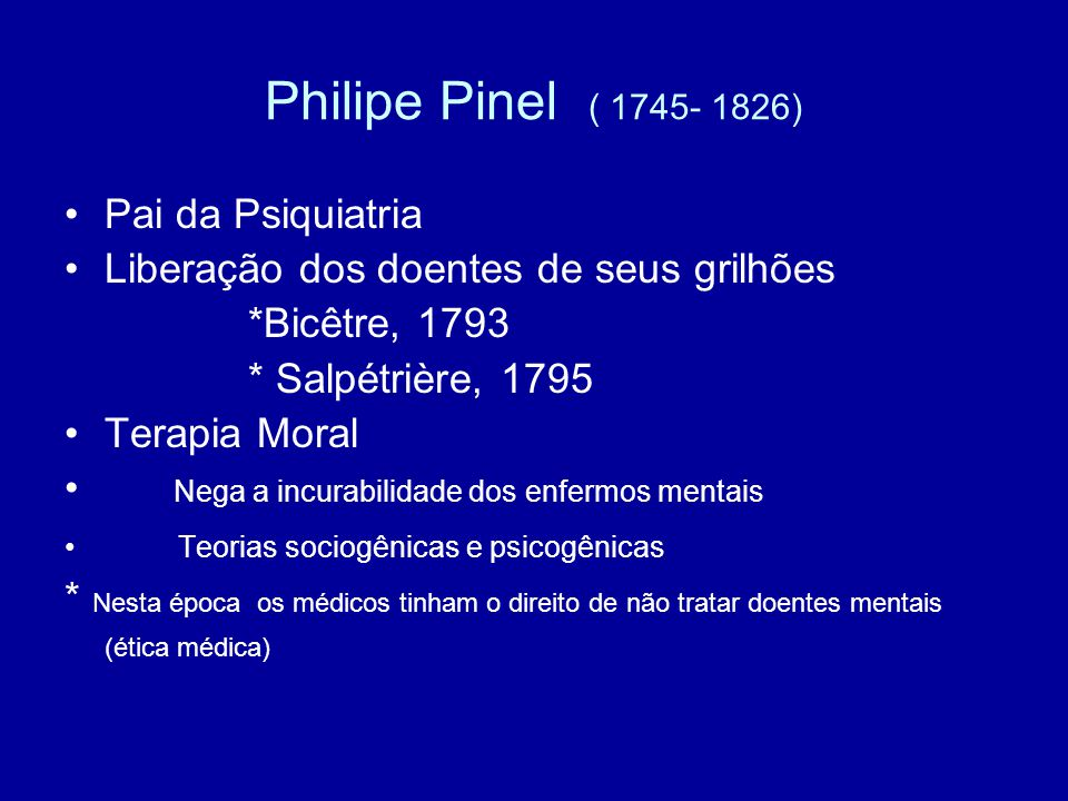 Philipe Pinel ( 1745- 1826) Pai da Psiquiatria