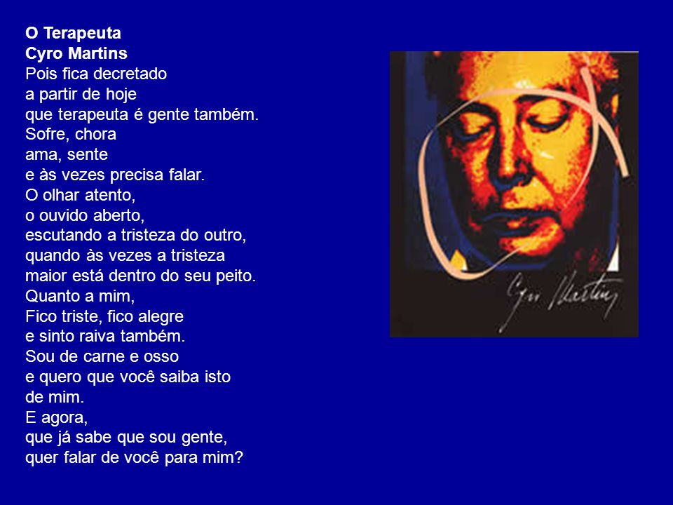 O Terapeuta Cyro Martins Pois fica decretado a partir de hoje que terapeuta é gente também.