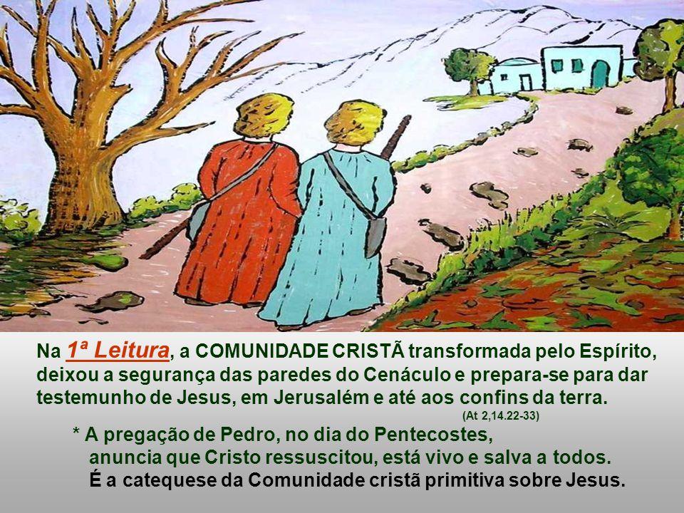 Na 1ª Leitura, a COMUNIDADE CRISTÃ transformada pelo Espírito,