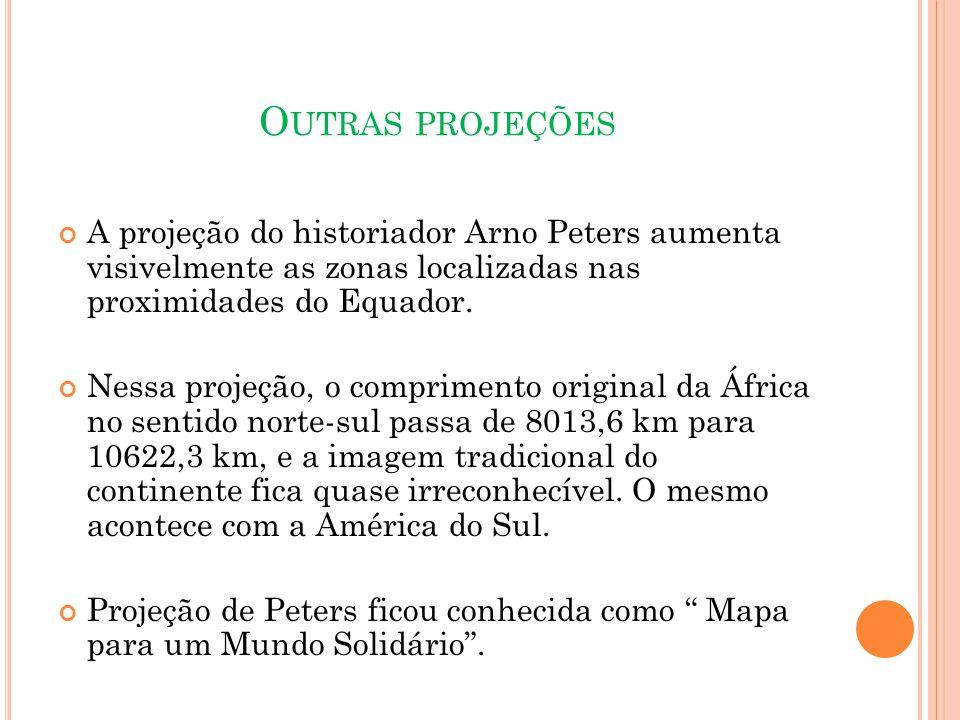 Outras projeções A projeção do historiador Arno Peters aumenta visivelmente as zonas localizadas nas proximidades do Equador.