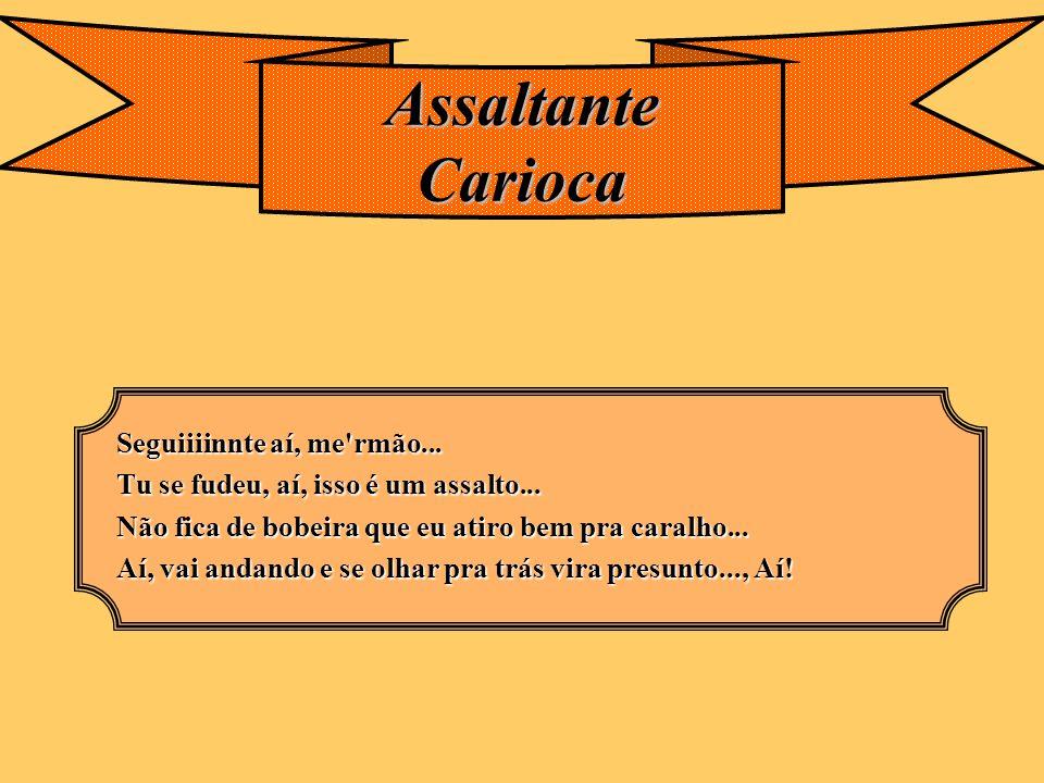 Assaltante Carioca Seguiiiinnte aí, me rmão...