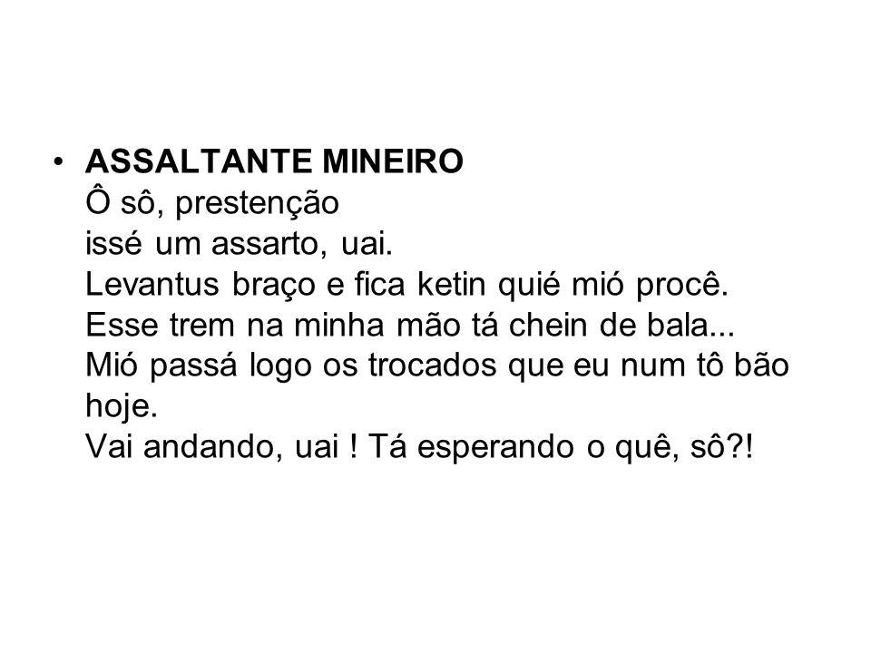 ASSALTANTE MINEIRO Ô sô, prestenção issé um assarto, uai