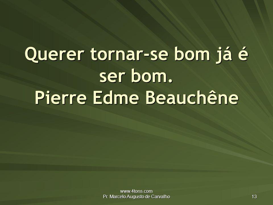 Querer tornar-se bom já é ser bom. Pierre Edme Beauchêne
