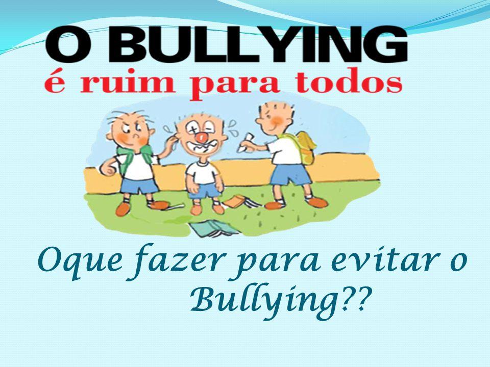Oque fazer para evitar o Bullying
