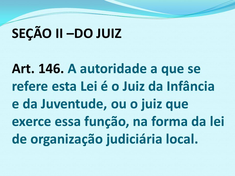 SEÇÃO II –DO JUIZ Art. 146.
