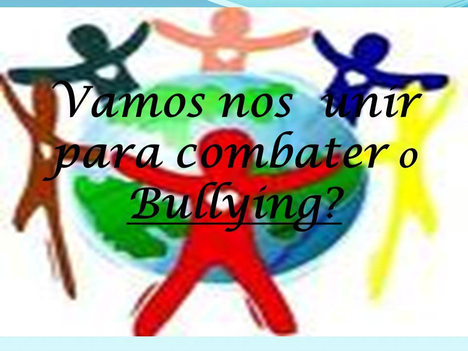 Vamos nos unir para combater o Bullying