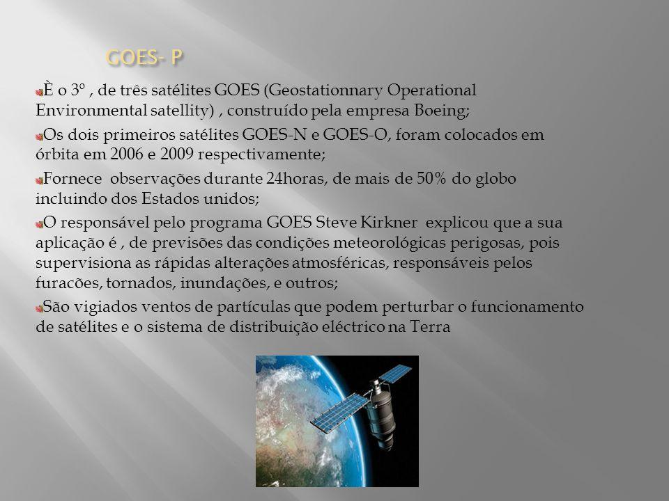 GOES- P È o 3º , de três satélites GOES (Geostationnary Operational Environmental satellity) , construído pela empresa Boeing;