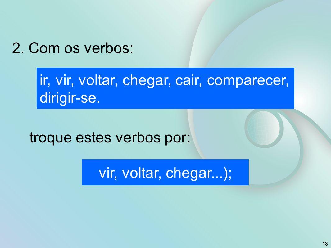 2. Com os verbos: troque estes verbos por: