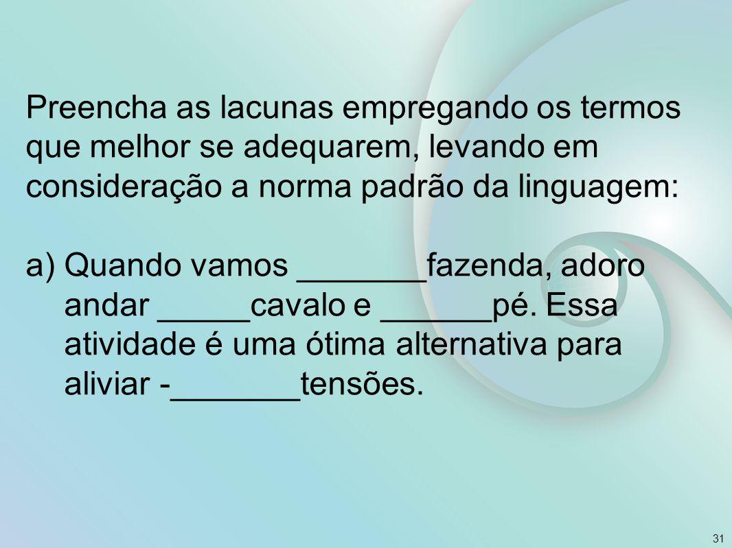 Preencha as lacunas empregando os termos que melhor se adequarem, levando em consideração a norma padrão da linguagem: