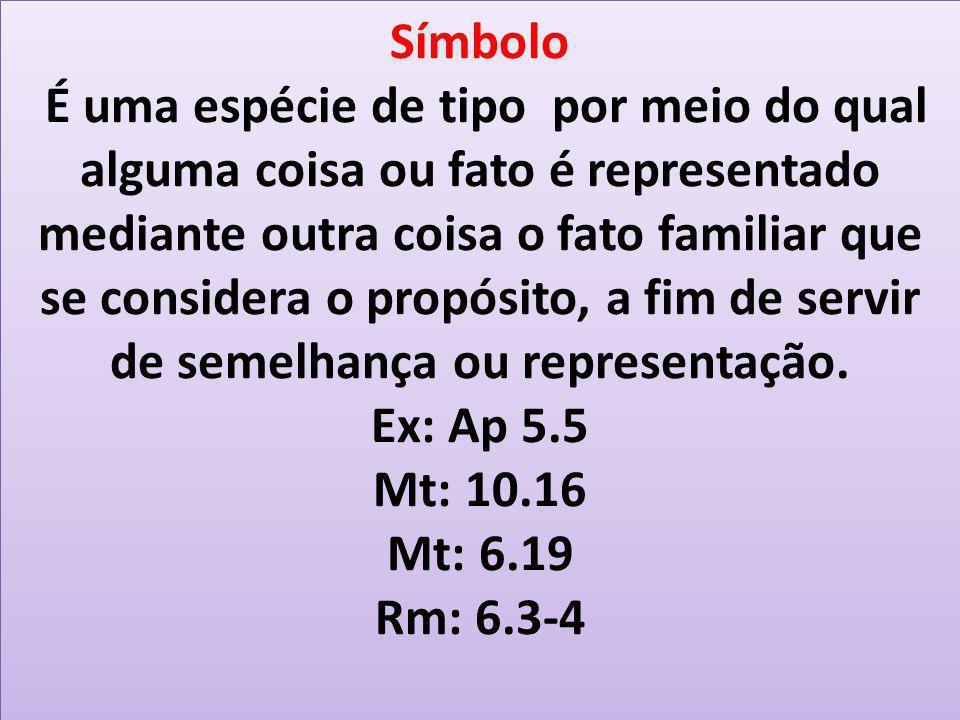 Símbolo É uma espécie de tipo por meio do qual alguma coisa ou fato é representado mediante outra coisa o fato familiar que se considera o propósito, a fim de servir de semelhança ou representação.