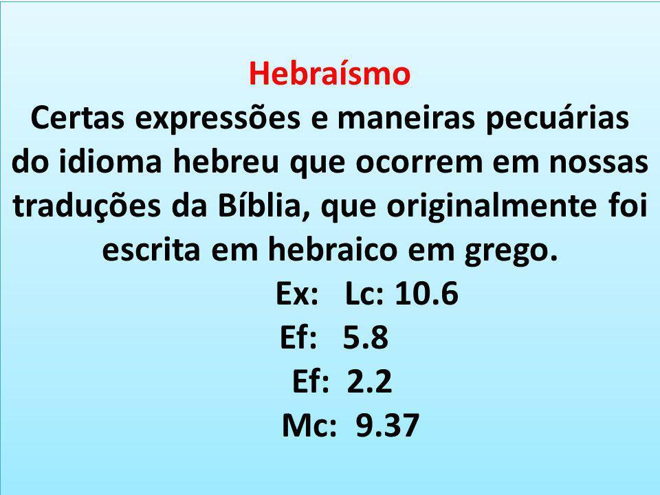 Hebraísmo Certas expressões e maneiras pecuárias do idioma hebreu que ocorrem em nossas traduções da Bíblia, que originalmente foi escrita em hebraico em grego.