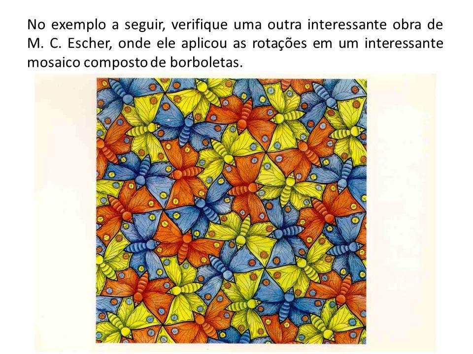 No exemplo a seguir, verifique uma outra interessante obra de M. C