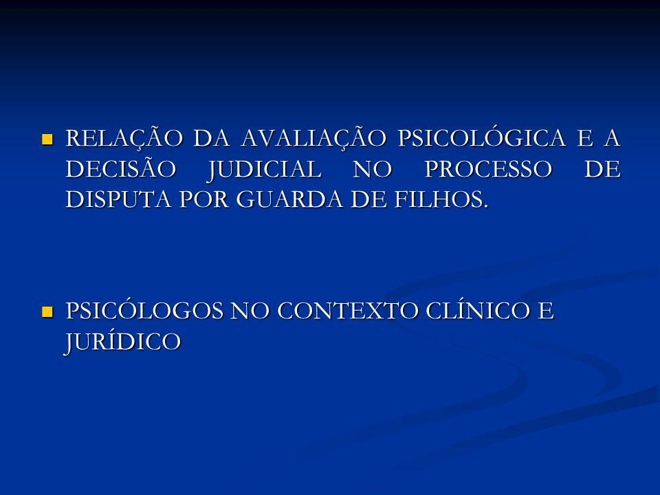 RELAÇÃO DA AVALIAÇÃO PSICOLÓGICA E A DECISÃO JUDICIAL NO PROCESSO DE DISPUTA POR GUARDA DE FILHOS.