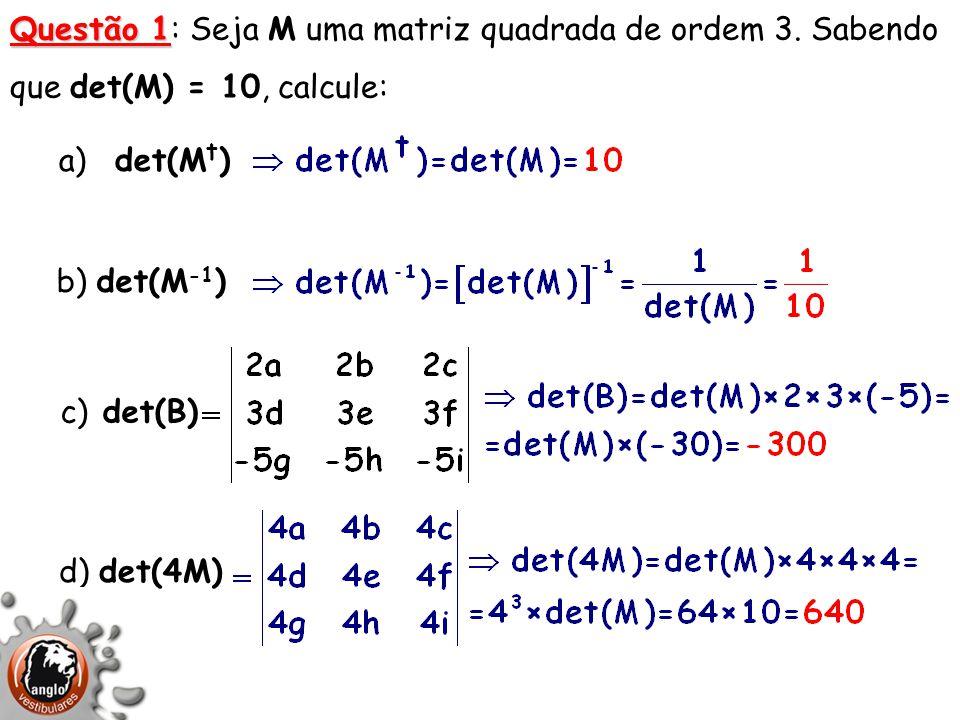 Questão 1: Seja M uma matriz quadrada de ordem 3. Sabendo