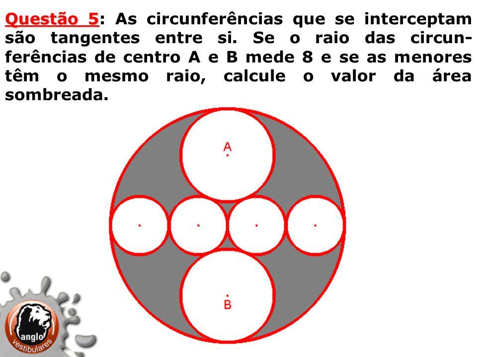 Questão 5: As circunferências que se interceptam são tangentes entre si.