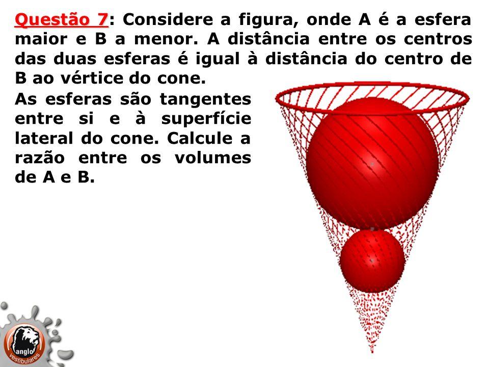 Questão 7: Considere a figura, onde A é a esfera maior e B a menor