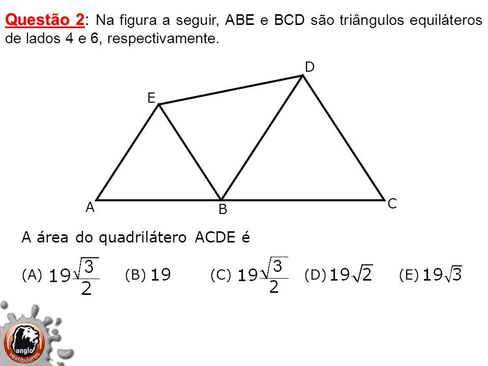 Questão 2: Na figura a seguir, ABE e BCD são triângulos equiláteros de lados 4 e 6, respectivamente.
