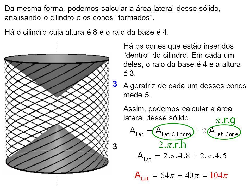 Da mesma forma, podemos calcular a área lateral desse sólido, analisando o cilindro e os cones formados .