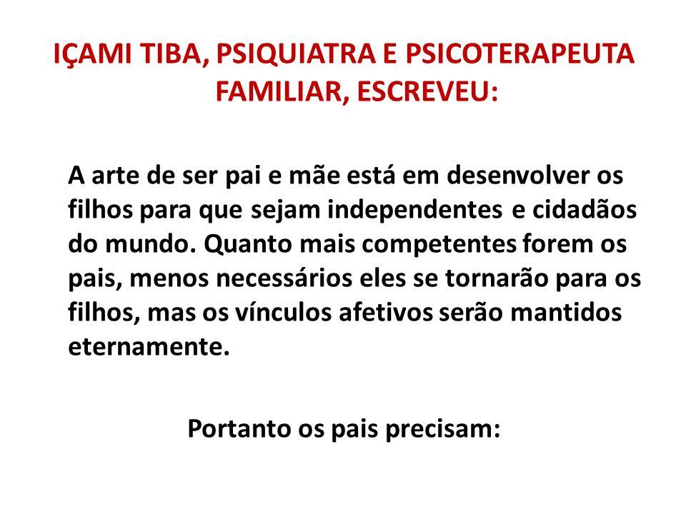 IÇAMI TIBA, PSIQUIATRA E PSICOTERAPEUTA FAMILIAR, ESCREVEU: