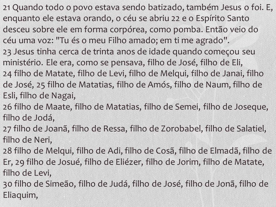 21 Quando todo o povo estava sendo batizado, também Jesus o foi